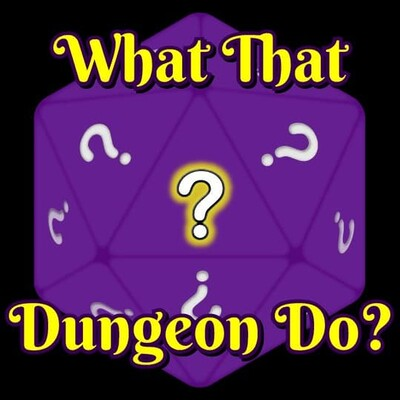 What That Dungeon Do?