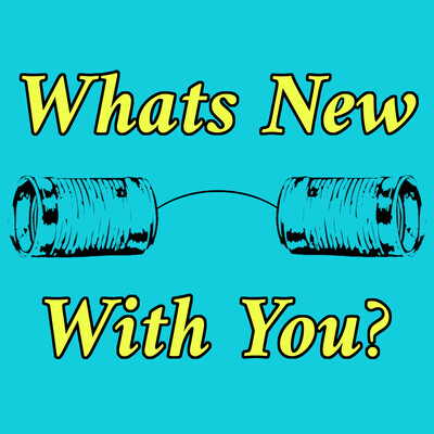 What's New With You?