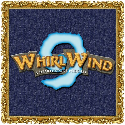 WhirlWind: A Hearthstone Podcast