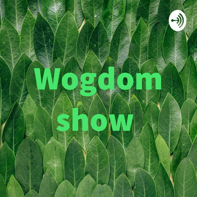 Wogdom show