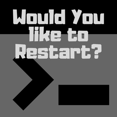 Would You Like to Restart?