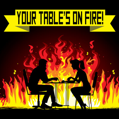 Your Table's on Fire!