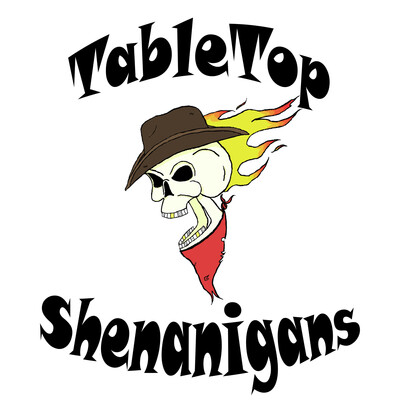 Table Top Shenanigans