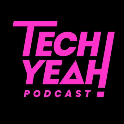 Tech Yeah Podcast