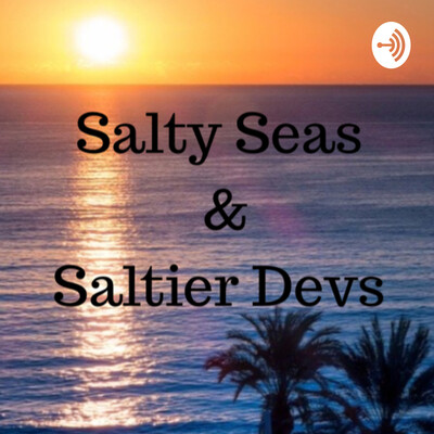 Salty Seas & Saltier Devs