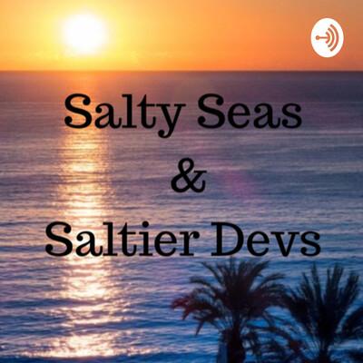 Salty Seas & Saltier Devs