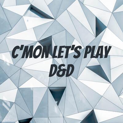 C'mon Let's Play D&D