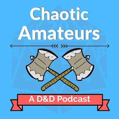 Chaotic Amateurs: A D&D Podcast