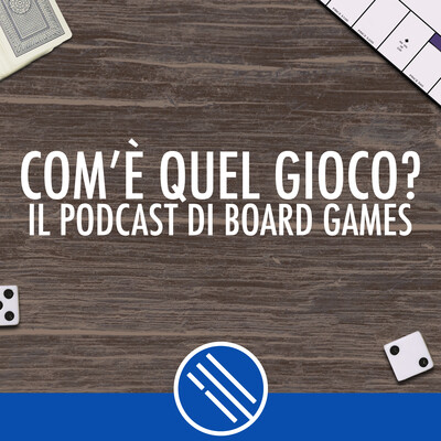 Com'è quel gioco? - Il podcast di board games