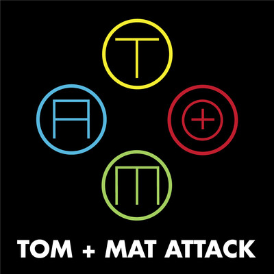 Tom + Mat Attack