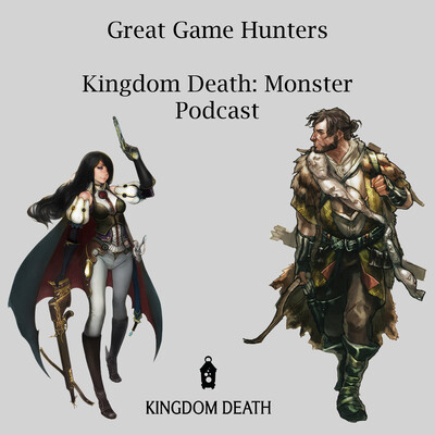 Great Game Hunters - A Kingdom Death: Monster Podcast