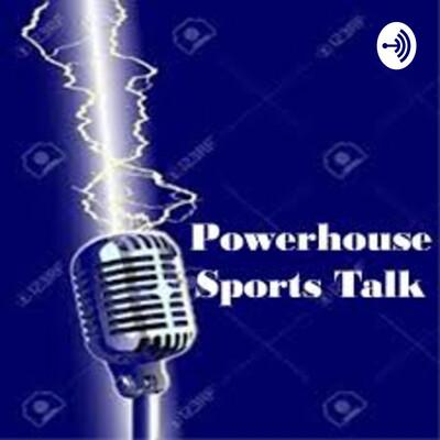 Powerhouse Sports Talk