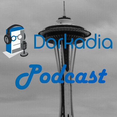 Dorkadia Podcast