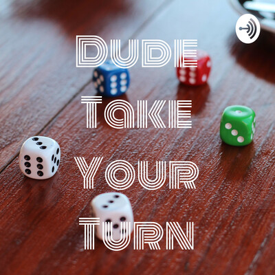 Dude Take Your Turn
