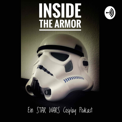 INSIDE THE ARMOR - Ein STAR WARS Cosplay Podcast