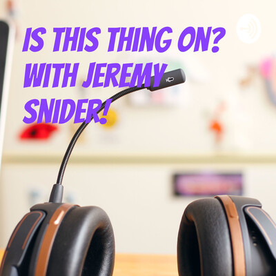 Is this thing on? With Jeremy Snider!