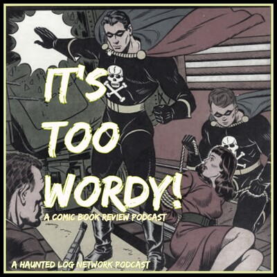 It's Too Wordy Comic Book Podcast