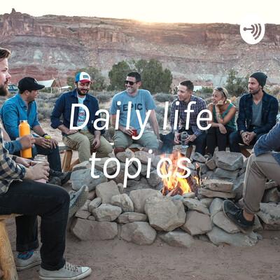 Daily life topics