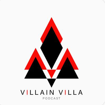 Villain Villa Podcast 2.0