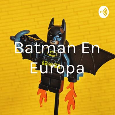 Batman En Europa