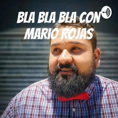 Bla Bla Bla con Mario Rojas