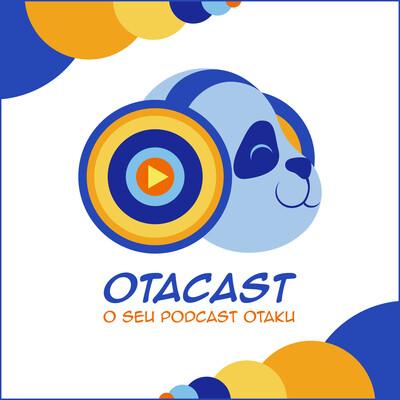 Otacast - Seu Podcast Otaku