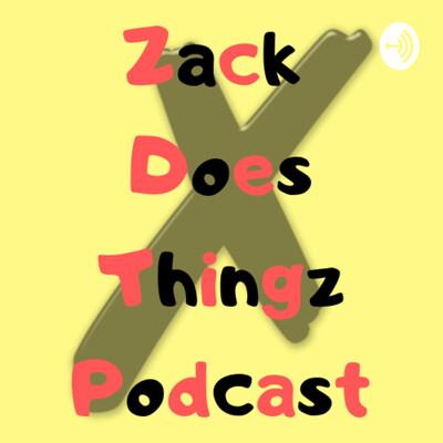 ZackDoesThingz Podcast