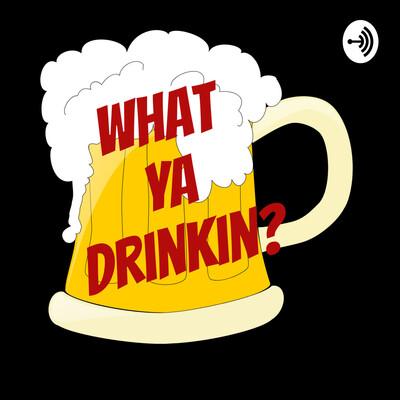 What Ya Drinkin?