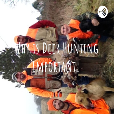 Why is Deer Hunting Important.