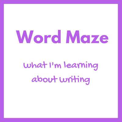 Word Maze - what I'm learning about writing