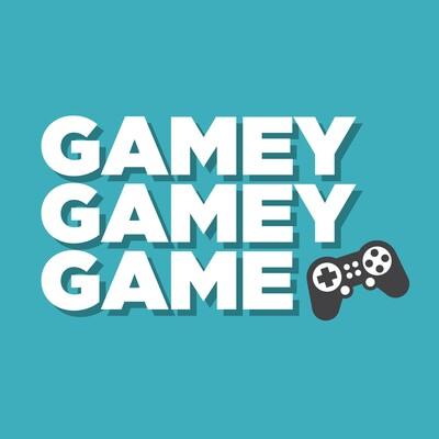 Gamey Gamey Game Podcast