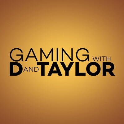 Gaming with D and Taylor