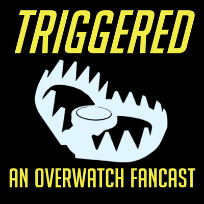 Triggered: An Overwatch Fancast