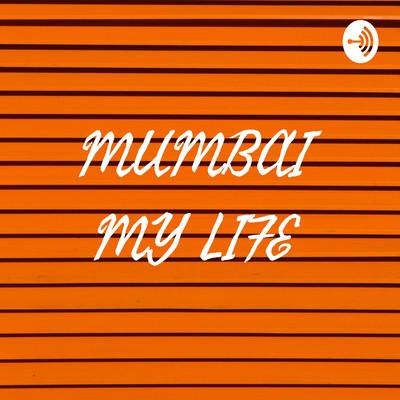 MUMBAI MY LIFE