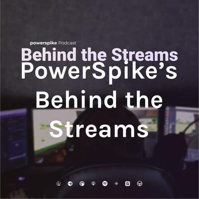 PowerSpike's Behind the Streams