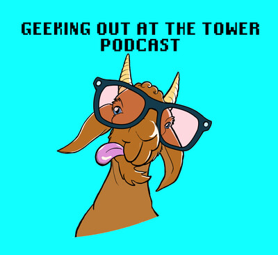 Geeking Out at the Tower Podcast
