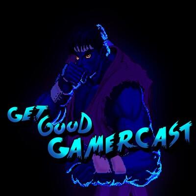 Get Good GamerCast