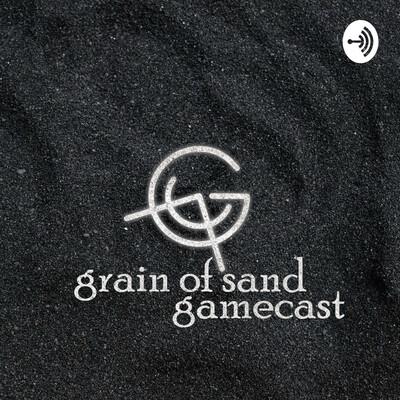 Grain of Sand Gamecast
