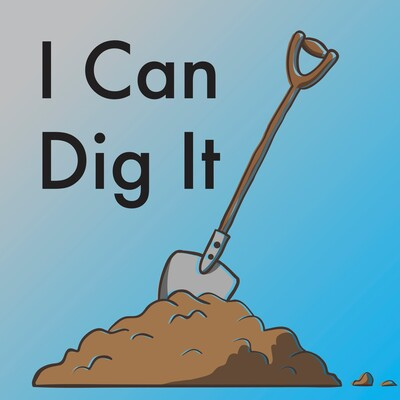 I Can Dig It Podcast