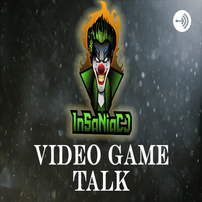 InSaNiaCJ's Video Game Talk
