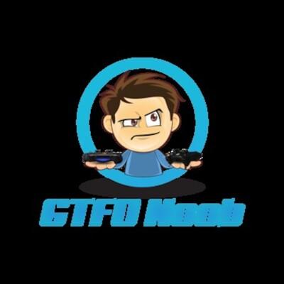 GTFONoob's Podcast