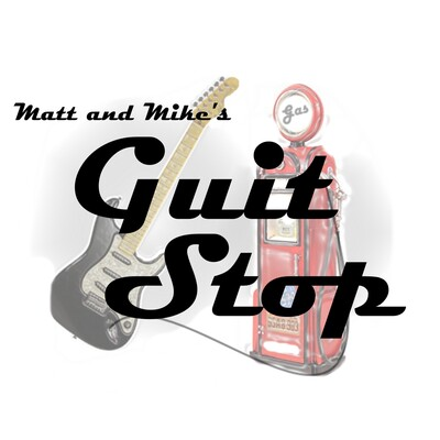 Matt and Mike's Guit Stop Guitar Podcast