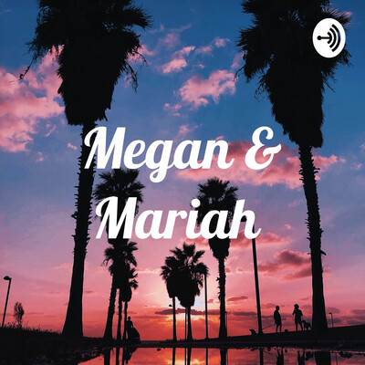 Megan & Mariah