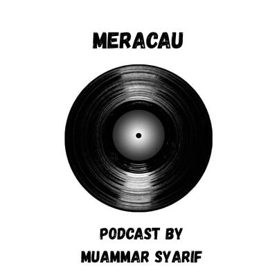 Meracau : Podcast by Muammar Syarif