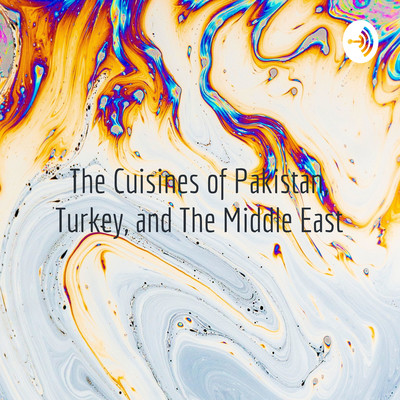 The Cuisines of Pakistan, Turkey, and The Middle East