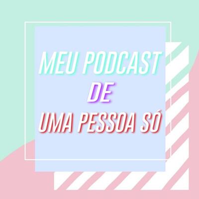 Meu Podcast De Uma Pessoa Só