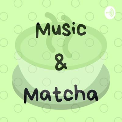 Music & Matcha