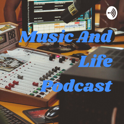 Music And Life Podcast