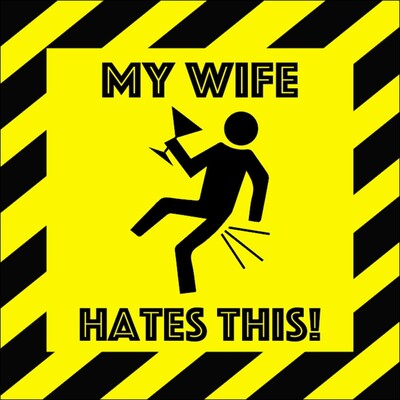 My Wife Hates This..