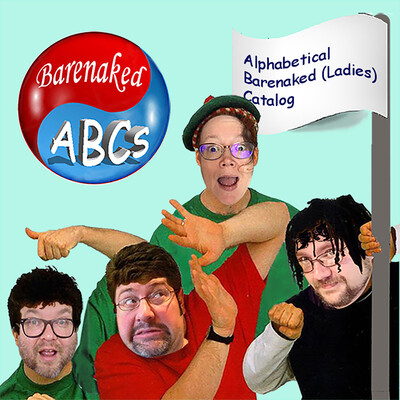 Barenaked ABCs (Alphabetical Barenaked [Ladies] Catalog